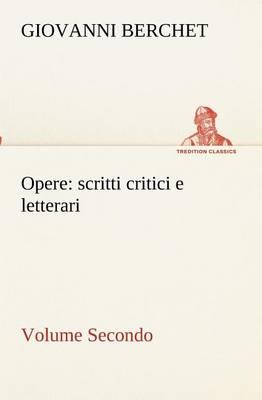 Opere, Volume Secondo: Scritti Critici E Letterari (Paperback)