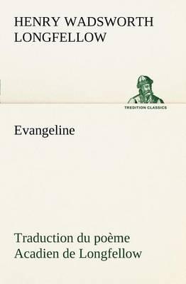 Evangeline Traduction Du Po me Acadien de Longfellow (Paperback)