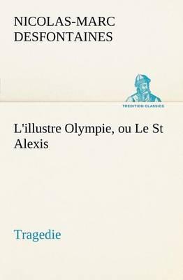 L'Illustre Olympie, Ou Le St Alexis Tragedie (Paperback)