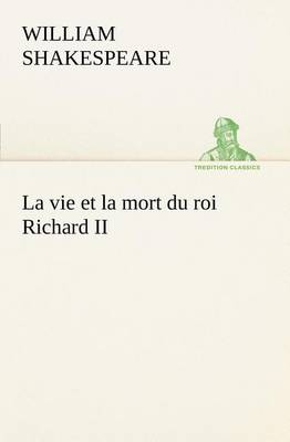 La Vie Et La Mort Du Roi Richard II (Paperback)