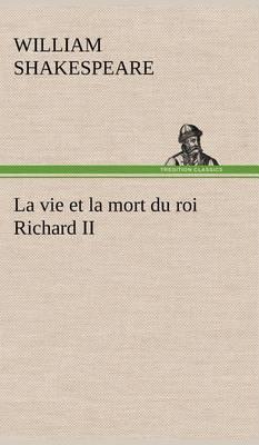 La vie et la mort du roi Richard II (Hardback)