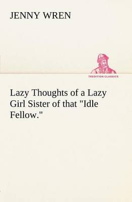Lazy Thoughts of a Lazy Girl Sister of that Idle Fellow. (Paperback)