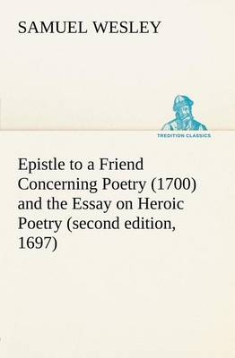 Epistle to a Friend Concerning Poetry (1700) and the Essay on Heroic Poetry (Second Edition, 1697) (Paperback)
