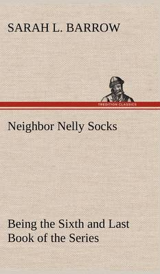 Neighbor Nelly Socks Being the Sixth and Last Book of the Series (Hardback)