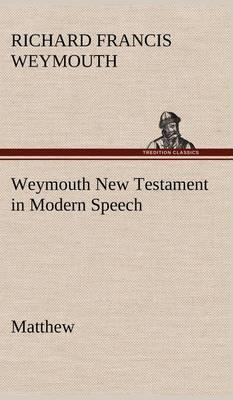 Weymouth New Testament in Modern Speech, Matthew (Hardback)
