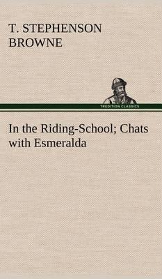 In the Riding-School; Chats with Esmeralda (Hardback)