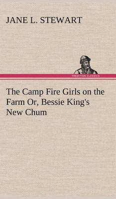 The Camp Fire Girls on the Farm Or, Bessie King's New Chum (Hardback)