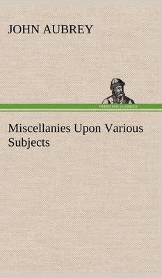 Miscellanies Upon Various Subjects (Hardback)