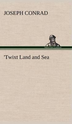 'twixt Land and Sea (Hardback)