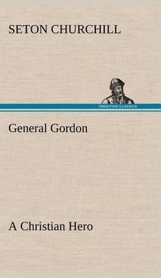 General Gordon a Christian Hero (Hardback)
