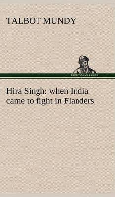 Hira Singh: When India Came to Fight in Flanders (Hardback)