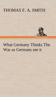 What Germany Thinks the War as Germans See It (Hardback)