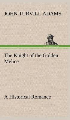 The Knight of the Golden Melice a Historical Romance (Hardback)