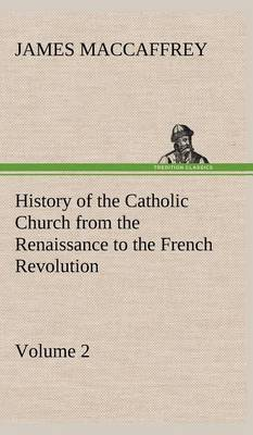 History of the Catholic Church from the Renaissance to the French Revolution - Volume 2 (Hardback)