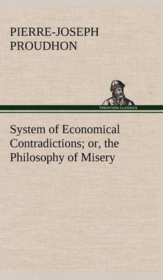 System of Economical Contradictions; Or, the Philosophy of Misery (Hardback)