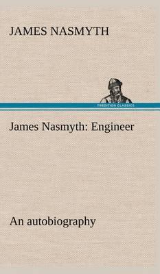 James Nasmyth: Engineer; An Autobiography (Hardback)