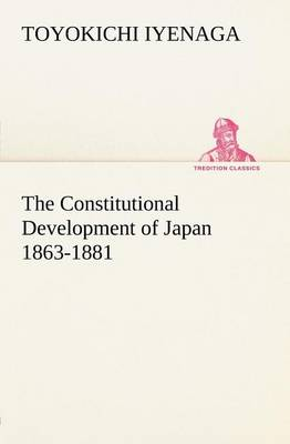 The Constitutional Development of Japan 1863-1881 (Paperback)