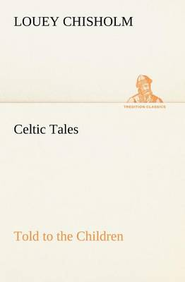 Celtic Tales, Told to the Children (Paperback)