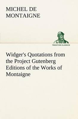 Widger's Quotations from the Project Gutenberg Editions of the Works of Montaigne (Paperback)