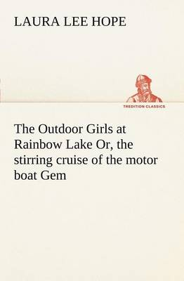 The Outdoor Girls at Rainbow Lake Or, the Stirring Cruise of the Motor Boat Gem (Paperback)