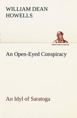 An Open-Eyed Conspiracy; An Idyl of Saratoga (Paperback)