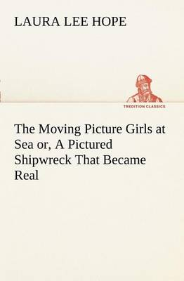 The Moving Picture Girls at Sea Or, a Pictured Shipwreck That Became Real (Paperback)