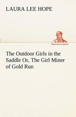 The Outdoor Girls in the Saddle Or, the Girl Miner of Gold Run (Paperback)