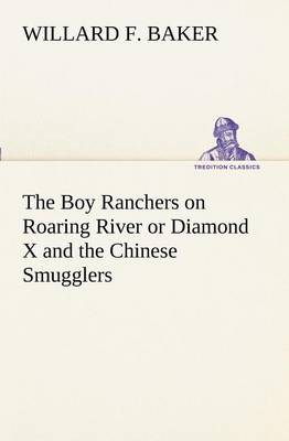 The Boy Ranchers on Roaring River or Diamond X and the Chinese Smugglers (Paperback)