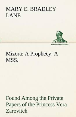 Mizora: A Prophecy a Mss. Found Among the Private Papers of the Princess Vera Zarovitch (Paperback)