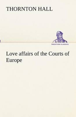 Love Affairs of the Courts of Europe (Paperback)
