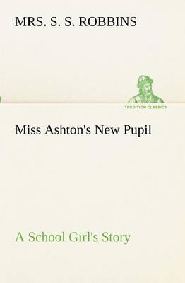 Miss Ashton's New Pupil a School Girl's Story (Paperback)
