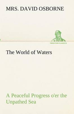 The World of Waters a Peaceful Progress O'Er the Unpathed Sea (Paperback)