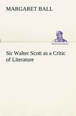 Sir Walter Scott as a Critic of Literature (Paperback)