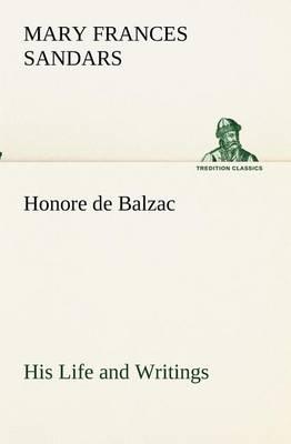 Honore de Balzac, His Life and Writings (Paperback)