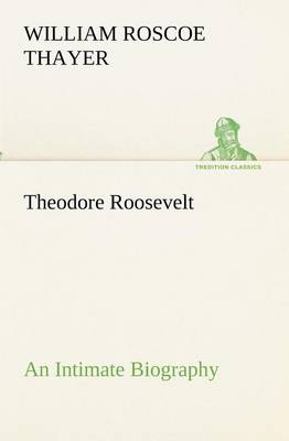 Theodore Roosevelt; An Intimate Biography (Paperback)
