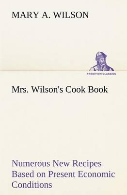 Mrs. Wilson's Cook Book Numerous New Recipes Based on Present Economic Conditions (Paperback)