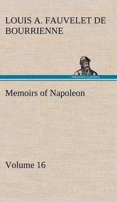 Memoirs of Napoleon - Volume 16 (Hardback)