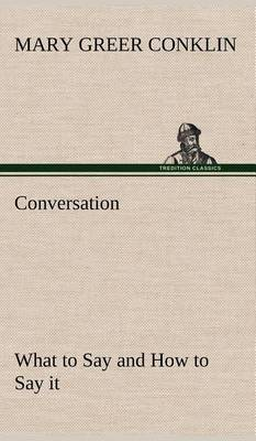 Conversation What to Say and How to Say It (Hardback)
