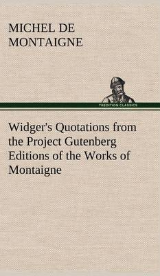Widger's Quotations from the Project Gutenberg Editions of the Works of Montaigne (Hardback)