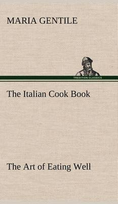 The Italian Cook Book the Art of Eating Well (Hardback)