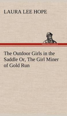 Outdoor Girls in the Saddle; Or, the Girl Miner of Gold Run (Hardback)