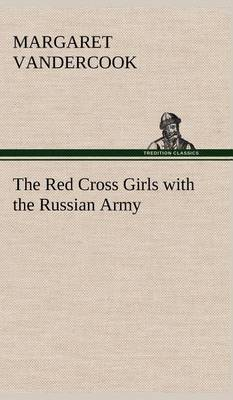 The Red Cross Girls with the Russian Army (Hardback)
