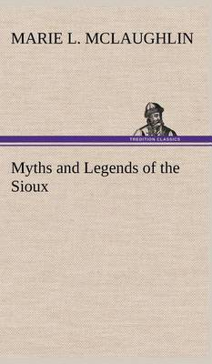 Myths and Legends of the Sioux (Hardback)