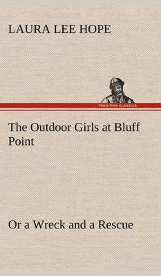 The Outdoor Girls at Bluff Point or a Wreck and a Rescue (Hardback)