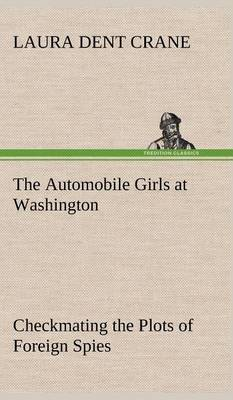 The Automobile Girls at Washington Checkmating the Plots of Foreign Spies (Hardback)