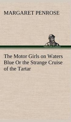 The Motor Girls on Waters Blue or the Strange Cruise of the Tartar (Hardback)