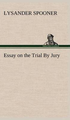 Essay on the Trial by Jury (Hardback)