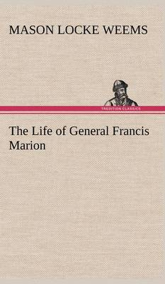 The Life of General Francis Marion (Hardback)