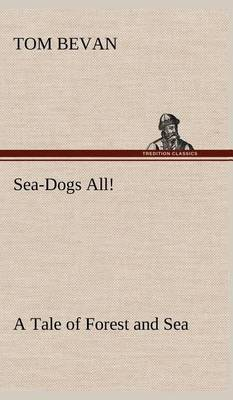 Sea-Dogs All! a Tale of Forest and Sea (Hardback)