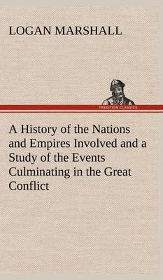 A History of the Nations and Empires Involved and a Study of the Events Culminating in the Great Conflict (Hardback)